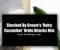 Shocked By Groom's 'Hairy Cucumber,' Bride Attacks Him