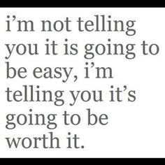 Nothing worth doing is ever easy. Especially true of anything worth doing well.
