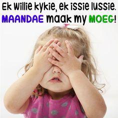 Ek willie kykie, ek issie lussie, MAANDAE maak my MOEG! Morning Messages, Morning Quotes, Monday Jokes, Goeie Nag, Goeie More, Special Words, Day Wishes, Afrikaans, Diy Makeup