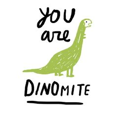 quote | you are dinomite | @MissBethKatie ♡