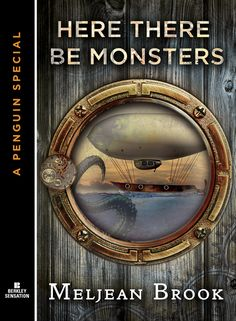 Here There Be Monsters by Meljean Brook. October 2013