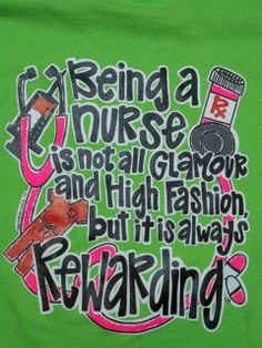 Being a nurse is not all glamour and high fashion, but it is always rewarding. So true :)