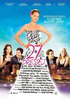 27 Dresses - Katherine Heigl, James Marsden & Malin Akerman. Absolutely love this movie!