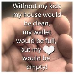 "#Quote | 'Without my #kids my house would be clean, my wallet would be full, but my heart would be empty."" Enjoy a new week full of #LOVE!"