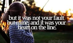 but it was not your fault but mine, and it was your heart on the line. - mumford and sons, little lion man