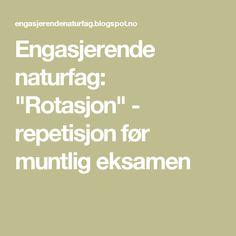 """Engasjerende naturfag: """"Rotasjon"""" - repetisjon før muntlig eksamen"""