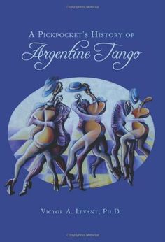 A Pickpocket's History of Argentine Tango by Victor Levant Ph.D.. Save 10 Off!. $12.73. Publication: January 18, 2011. Publisher: CreateSpace Independent Publishing Platform (January 18, 2011)