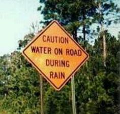 Thank goodness for signs like this.... Otherwise..... We wouldn't know the obious