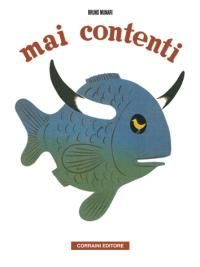 Mai contenti. Bruno Munari. Corraini Editore.
