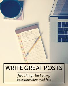 Blogging // 5 Things Every Awesome Blog Post Has