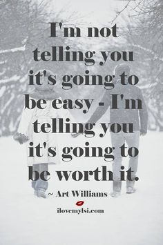 I'm not telling you it's going to be easy - I'm telling you it's going to be worth it. - Art Williams #love #quotes #relationships |For more scandalous musings, click here--> https://www.pinterest.com/thevioletvixen/scandalous-musings/