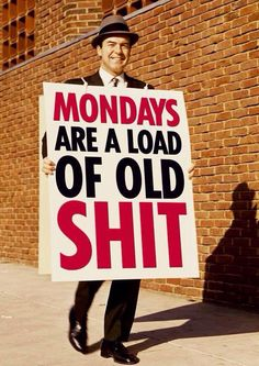 Mondays are fine.  It's  your job  that you hate.