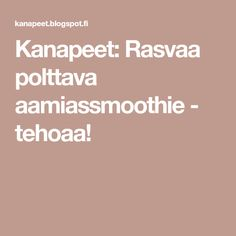 Kanapeet: Rasvaa polttava aamiassmoothie - tehoaa! Smoothies, Drinking, Food And Drink, Sun, Smoothie, Beverage, Drink, Smoothie Packs, Fruit Shakes