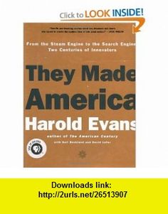 They Made America From the Steam Engine to the Search Engine Two Centuries of Innovators (9780316277662) Harold Evans, Gail Buckland, David Lefer , ISBN-10: 0316277665  , ISBN-13: 978-0316277662 ,  , tutorials , pdf , ebook , torrent , downloads , rapidshare , filesonic , hotfile , megaupload , fileserve