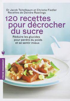 Amazon.fr - 120 recettes pour décrocher du sucre - Dr Jacob Teitelbaum, Christie Fiedler, Deidre Rawlings - Livres