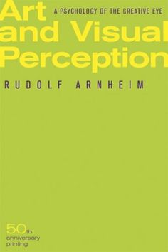 Art and Visual Perception: A Psychology of the Creative Eye: Rudolf Arnheim: 9780520243835: Amazon.com: Books