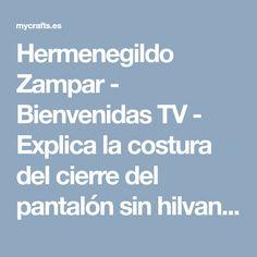 Hermenegildo Zampar - Bienvenidas TV - Explica la costura del cierre del pantalón sin hilvanar, My