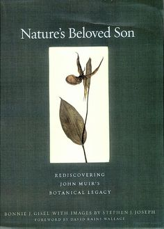 Nature's Beloved Son: Rediscovering John Muir's Botanical Legacy - Bonnie Johanna Gisel   UNF General Collections Oversize Collection 4th Floor -- QH31.M78G57 2008