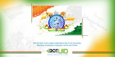 DOT UID Wish A Very Happy Independence Day To all Associates, Members,  Employees, Clients and Friends.  #IndependenceDayIndia www.dotuid.com