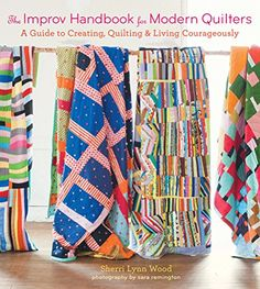The Improv Handbook for Modern Quilters: A Guide to Creating,  Quilting, and Living Courageously by Sherri L. Wood, Amazon