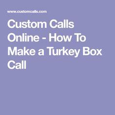 Custom Calls Online - How To Make a Turkey Box Call