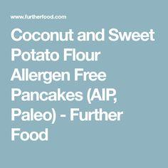 Coconut and Sweet Potato Flour Allergen Free Pancakes (AIP, Paleo) - Further Food Flour Recipes, Paleo Recipes, Sweet Potato Flour, Pcos Diet, Autoimmune Paleo, Paleo Breakfast, Dairy Free, Coconut, Potatoes