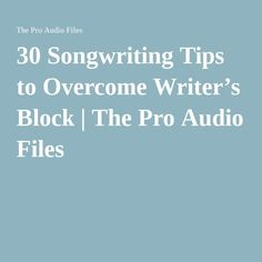 30 Songwriting Tips to Overcome Writer's Block | The Pro Audio Files