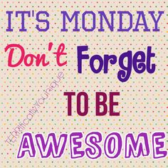 Even Monday's can be AWESOME if you are doing what you LOVE!!