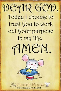 ♡✞♡ Dear God, Today I choose to trust You to work out Your purposes in my life. Amen...Little Church Mouse. 10 September 2016 ♡✞♡