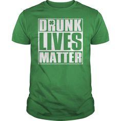 Drunk Lives Matter - Saint Patricks Day Shirt T-Shirts, Hoodies, Sweaters