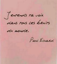 "Love Quotes Ideas : ""I hear your voice in all the world's noise."" -Paul Eluard - Quotes Sayings The Words, Cool Words, French Phrases, French Quotes, French Sayings, Pretty Words, Beautiful Words, Words Quotes, Me Quotes"