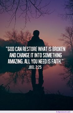 God can restore what is broken and change it into something amazing. All you need is faith. Joel 2:25...
