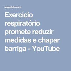 Exercício respiratório promete reduzir medidas e chapar barriga - YouTube