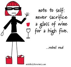 Rebel Red: note to self: never sacrifice a glass of wine for a high five.