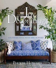 Phoebe Howard's new book, The Joy of Decorating ~ beautiful interior design book ~