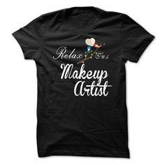 Relax, i am a Makeup Artist T Shirt, Hoodie, Sweatshirt