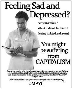 you may want to talk to your local infoshop about capitalism, and see if there's a treatment for you!