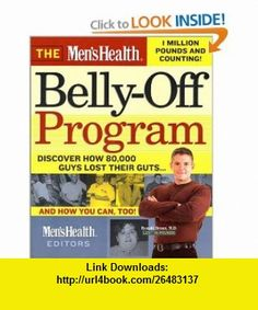 The Mens Health Belly-Off Program  Discover How 80,000 Guys Lost Their Guts...And How You Can Too Lou Schuler , ISBN-10: 1579546064  ,  , ASIN: B000C4SNM6 , tutorials , pdf , ebook , torrent , downloads , rapidshare , filesonic , hotfile , megaupload , fileserve