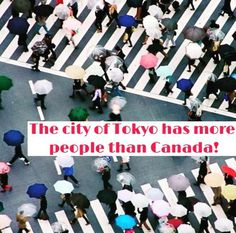 The city of Tokyo, Japan, has more people than Canada!