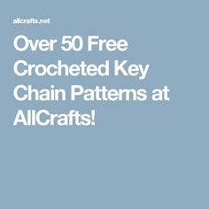 Over 50 Free Crocheted Key Chain Patterns at AllCrafts!
