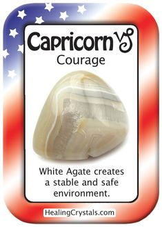 CAPRICORN COURAGE: Use White Agate to create a stable and safe environment.
