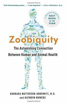 Zoobiquity: The Astonishing Connection Between Human and Animal Health. Veterinarians: Doctors of ALL species!