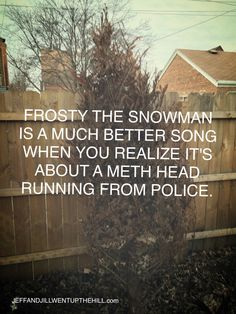 Meth is crystal. Frosty is a snowman. Frosty is a big pile of meth. Funny Cartoons, Funny Jokes, Drug Quotes, Legal Highs, Where Is My Mind, The Ugly Truth, Laugh At Yourself, Funny As Hell, Do Not Fear