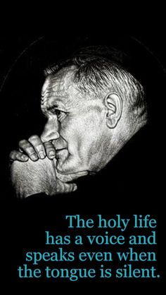 The holy life has a voice and speaks even when the tongue is silent