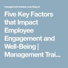 Five Key Factors that Impact Employee Engagement and Well-Being | Management Training Coaching