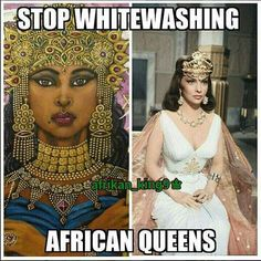 Cleopatra nor Nefertiti were so fair that they could've even been mistaken for white! I call #BS They're trying to erase our real story with their historical manufaction. Wake up!