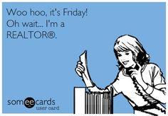 Woo Hoo it's Friday...oh wait I'm a Realtor. NKY + LifeOfARealtor + Real Estate Humor