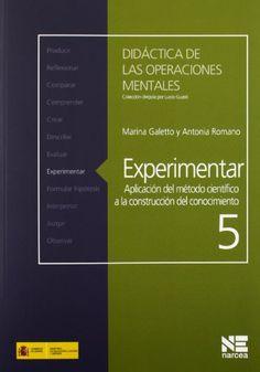 Experimentar : Aplicación del método científico a la construcción del conocimiento. Marina Galetto. Narcea, 2012