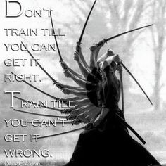 Don't train till you can get it right. Train till you can't get it wrong. -B… Don't train till you can get it right. Train till you can't get it wrong. -Being Caballero- Wise Quotes, Great Quotes, Motivational Quotes, Inspirational Quotes, Roots Quotes, Warrior Spirit, Warrior Quotes, Samurai Quotes, Martial Arts Quotes