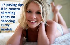 17 posing tips and in-camera slimming tricks for shooting curvy models - Click image to find more Photography Pinterest pins